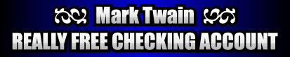 Mark Twain Really Free Checking Account